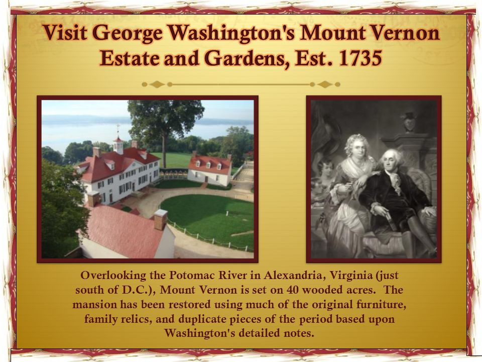 Overlooking the Potomac River in Alexandria, Virginia (just south of D.C.), Mount Vernon is set on 40 wooded acres.