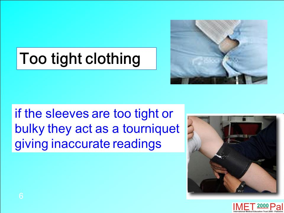 Too tight clothing if the sleeves are too tight or bulky they act as a tourniquet giving inaccurate readings 6