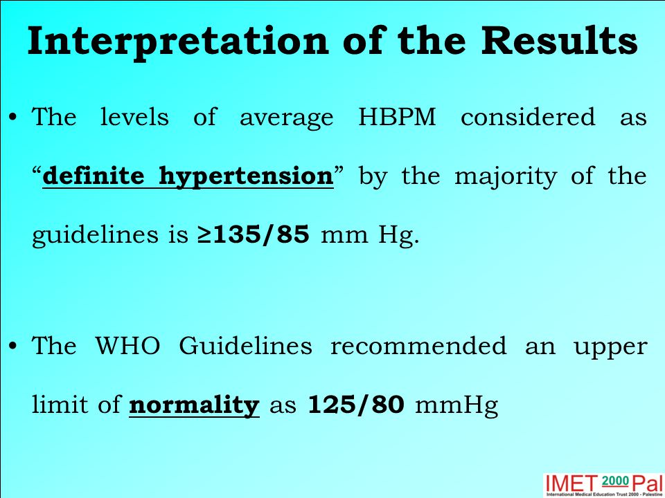 Interpretation of the Results The levels of average HBPM considered as definite hypertension by the majority of the guidelines is ≥135/85 mm Hg.