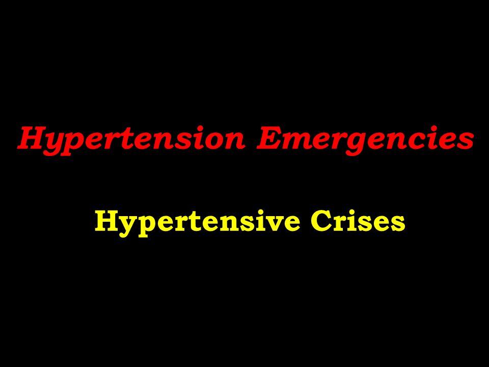 Hypertension Emergencies Hypertensive Crises
