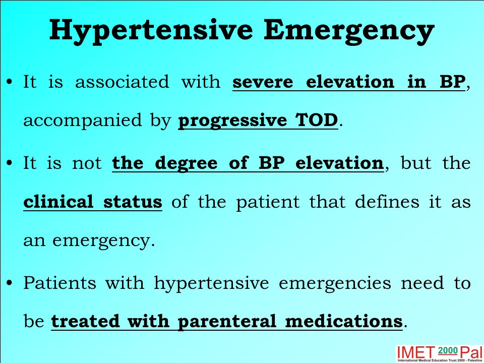 Hypertensive Emergency It is associated with severe elevation in BP, accompanied by progressive TOD.
