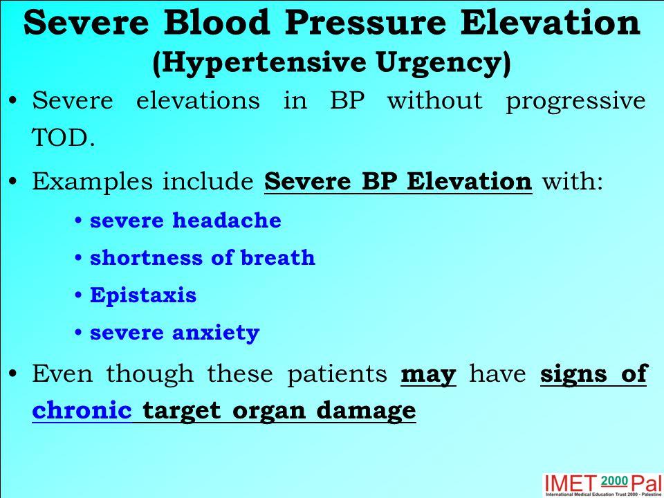 Severe Blood Pressure Elevation (Hypertensive Urgency) Severe elevations in BP without progressive TOD.