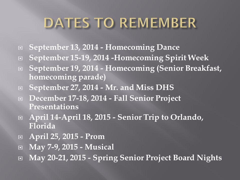  September 13, 2014 - Homecoming Dance  September 15-19, 2014 -Homecoming Spirit Week  September 19, 2014 - Homecoming (Senior Breakfast, homecoming parade)  September 27, 2014 - Mr.