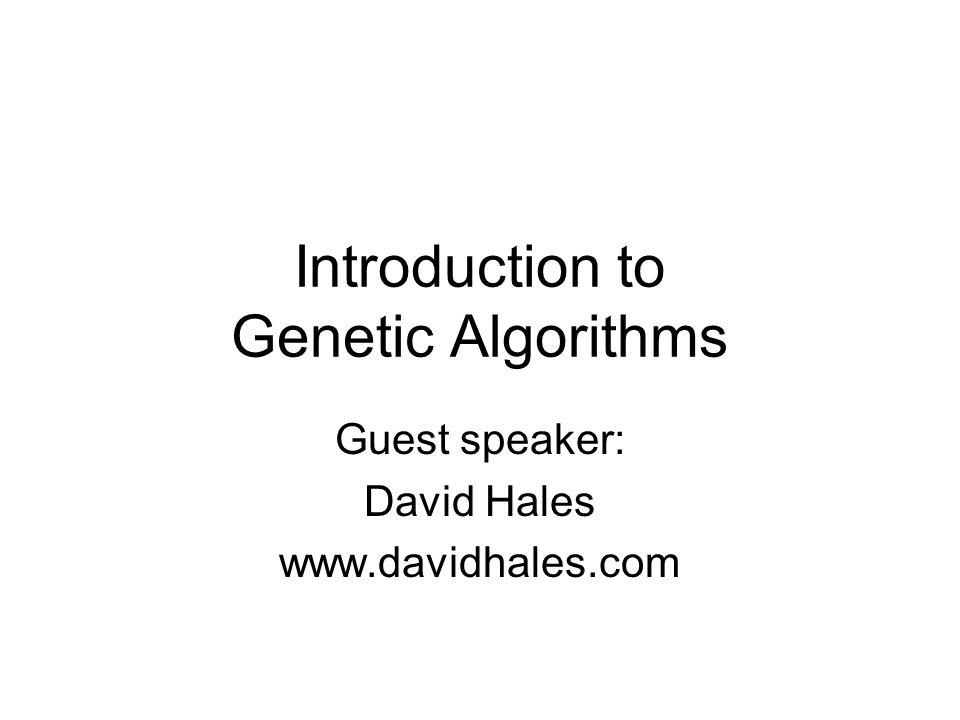 Introduction to Genetic Algorithms Guest speaker: David Hales www.davidhales.com