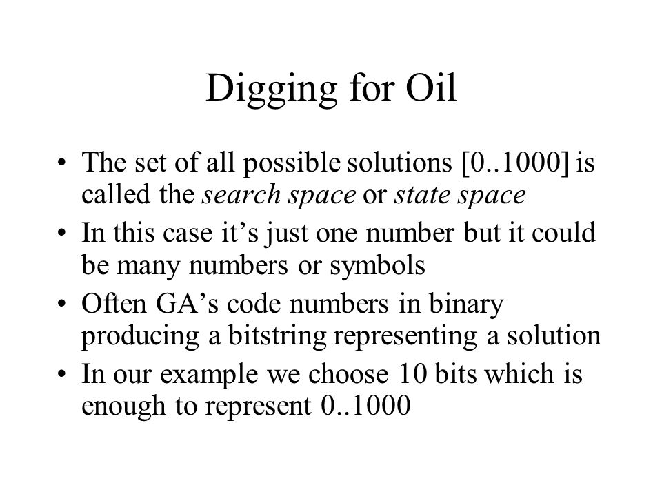 Digging for Oil The set of all possible solutions [0..1000] is called the search space or state space In this case it's just one number but it could b