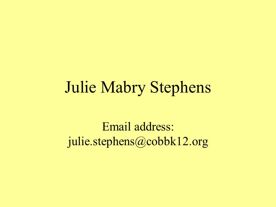 Julie Mabry Stephens Email address: julie.stephens@cobbk12.org