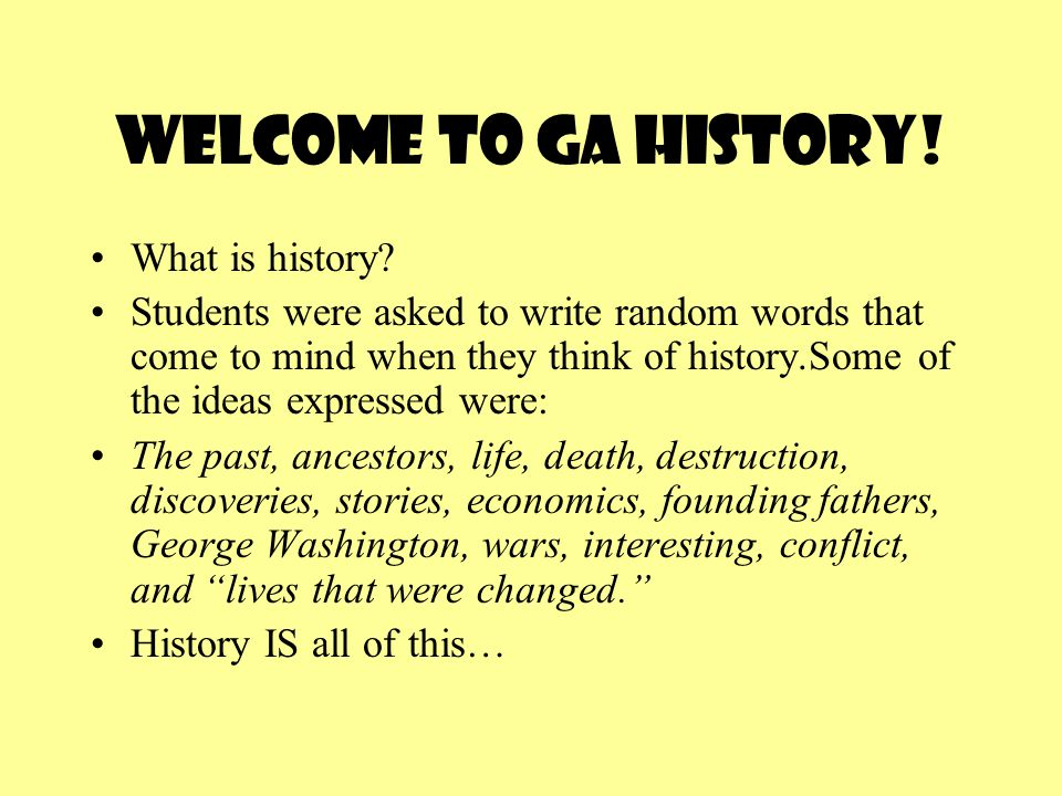 Welcome to GA History. What is history.