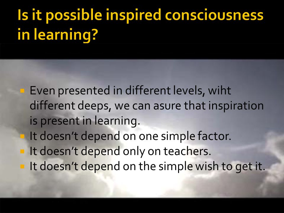  Even presented in different levels, wiht different deeps, we can asure that inspiration is present in learning.