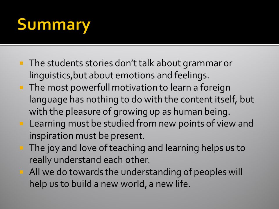  The students stories don't talk about grammar or linguistics,but about emotions and feelings.  The most powerfull motivation to learn a foreign lan
