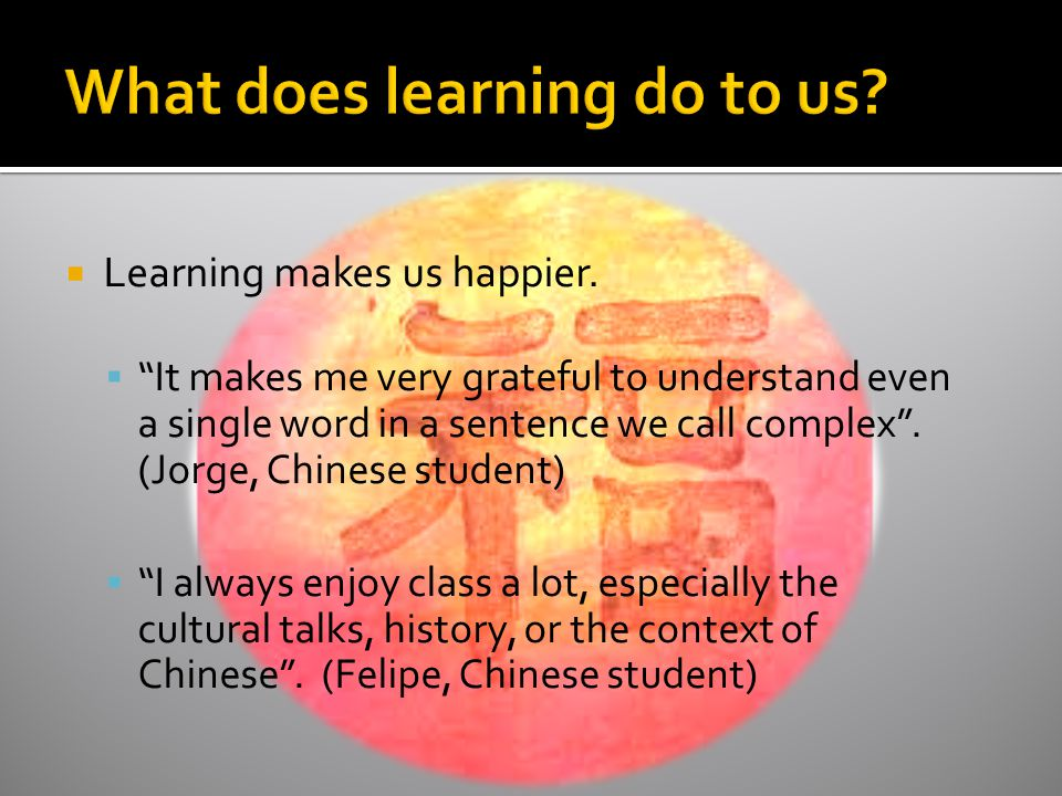  Learning makes us happier.