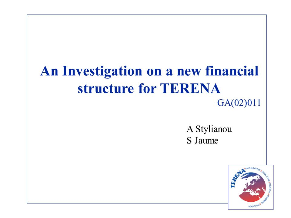  General Principles  A new financial model  Core Tasks  Core Organisation  TERENAs current model  Analysis based on TERENAs current model  Points for discussion  Allocate time-cost to activities Contents
