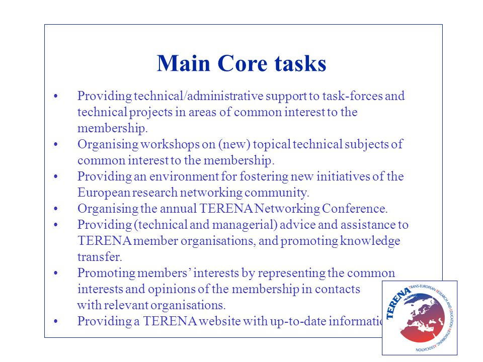 Main Core tasks Providing technical/administrative support to task-forces and technical projects in areas of common interest to the membership.