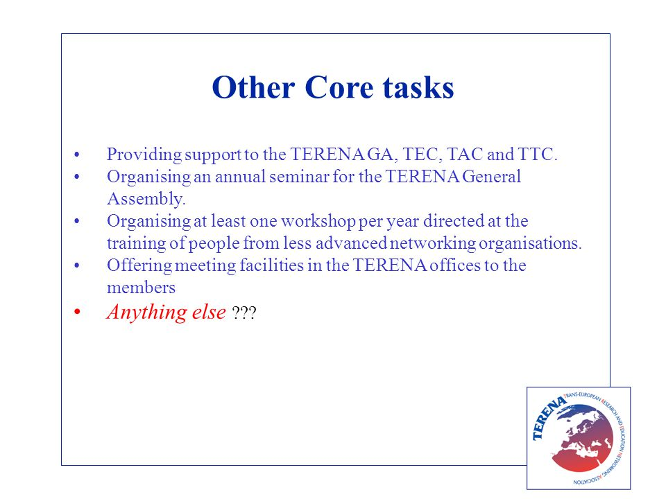 Other Core tasks Providing support to the TERENA GA, TEC, TAC and TTC. Organising an annual seminar for the TERENA General Assembly. Organising at lea