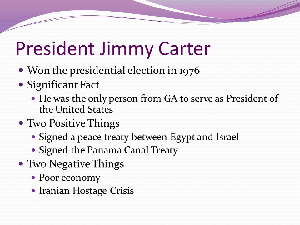 President Jimmy Carter Won the presidential election in 1976 Significant Fact He was the only person from GA to serve as President of the United State