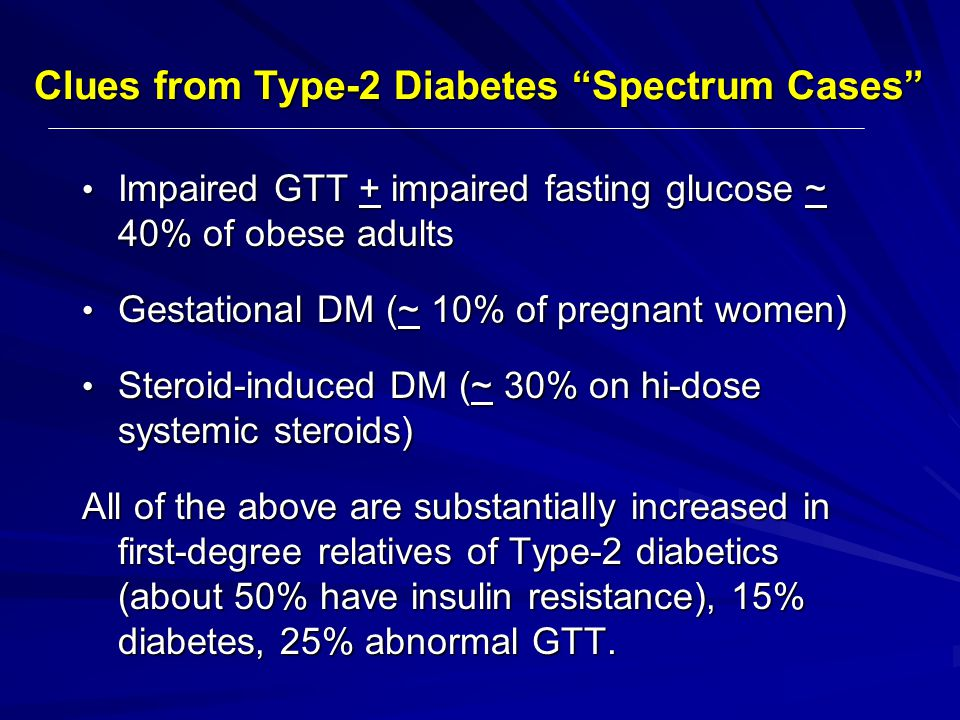 Impaired GTT + impaired fasting glucose ~ 40% of obese adults Impaired GTT + impaired fasting glucose ~ 40% of obese adults Gestational DM (~ 10% of p