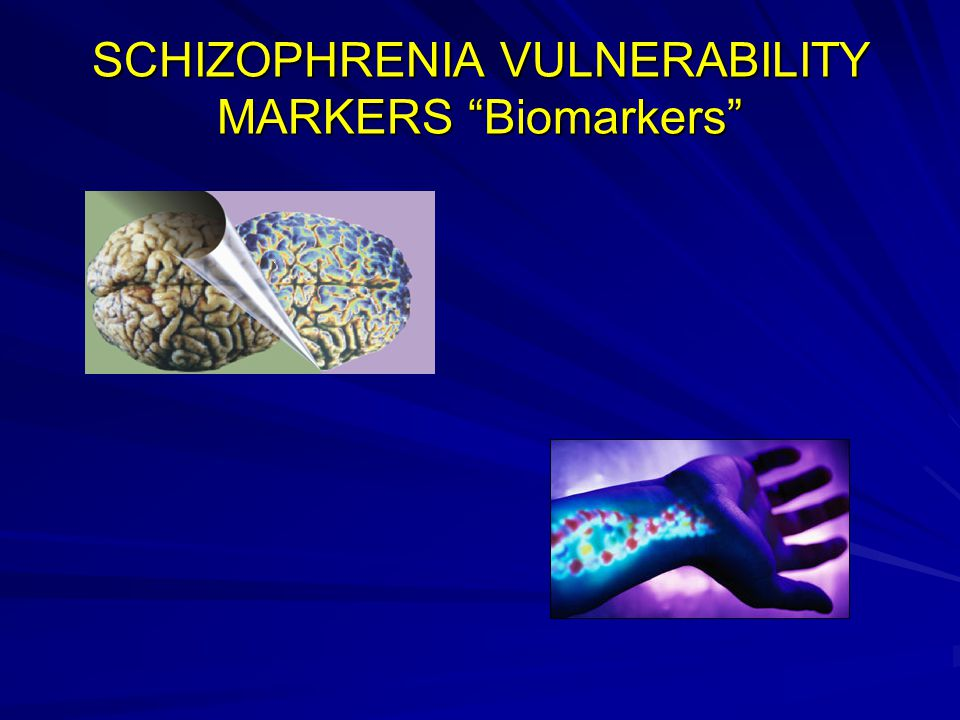 "SCHIZOPHRENIA VULNERABILITY MARKERS ""Biomarkers"""
