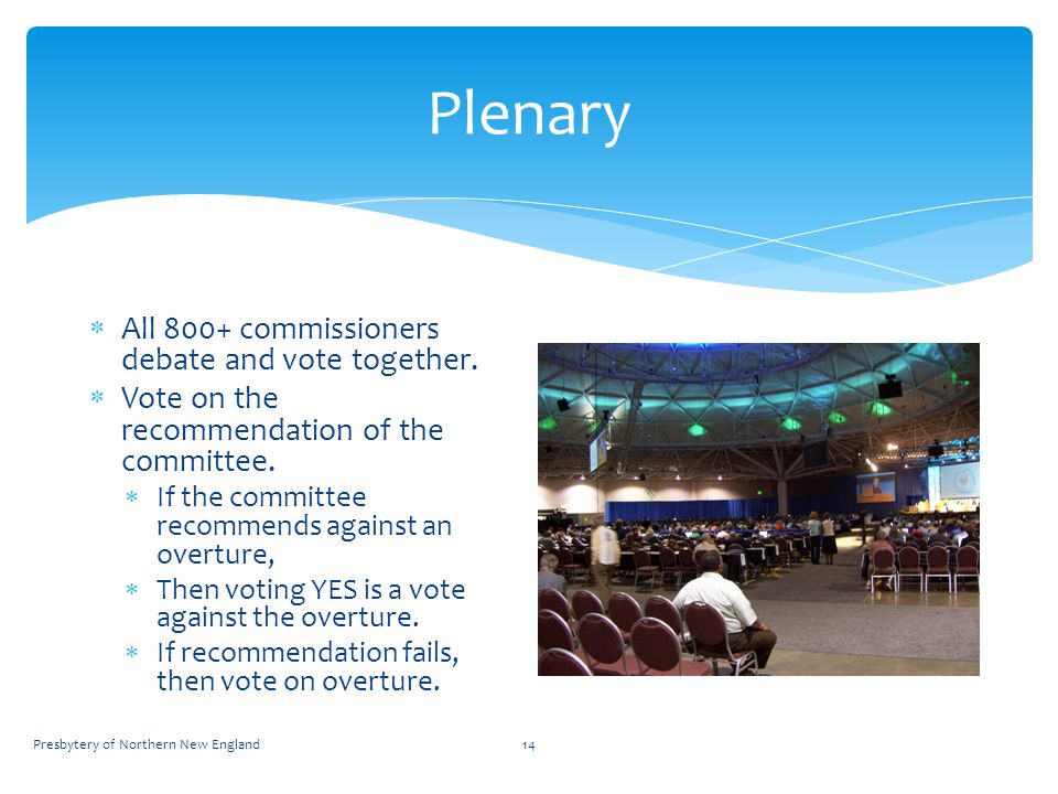Plenary Presbytery of Northern New England14  All 800+ commissioners debate and vote together.
