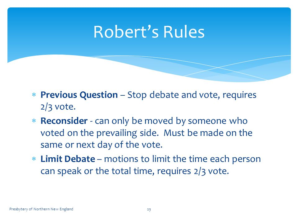  Previous Question – Stop debate and vote, requires 2/3 vote.