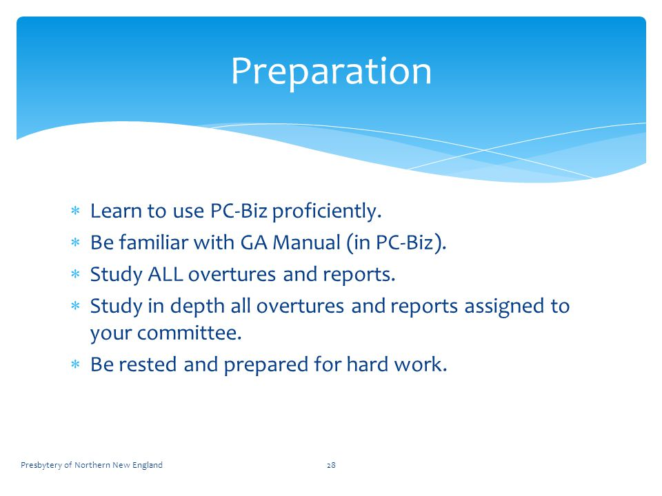  Learn to use PC-Biz proficiently.  Be familiar with GA Manual (in PC-Biz).