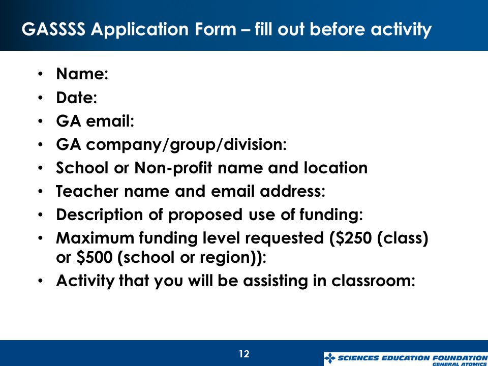 GASSSS Application Form – fill out before activity 12 Name: Date: GA email: GA company/group/division: School or Non-profit name and location Teacher