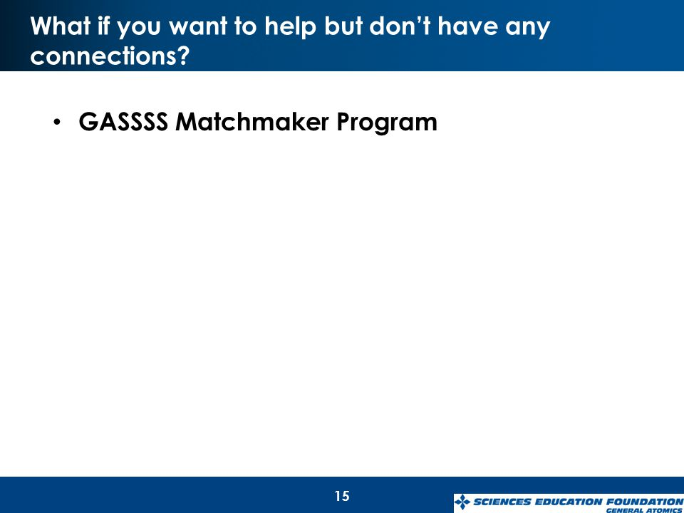 What if you want to help but don't have any connections? GASSSS Matchmaker Program 15