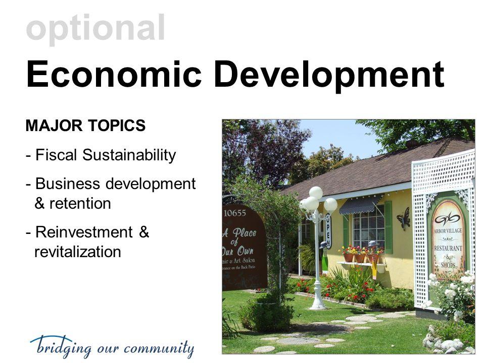 Economic Development MAJOR TOPICS - Fiscal Sustainability - Business development & retention - Reinvestment & revitalization optional