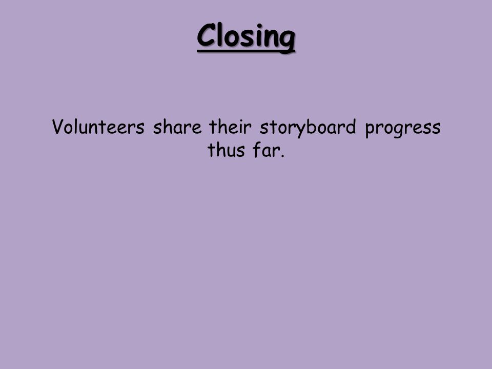Closing Volunteers share their storyboard progress thus far.