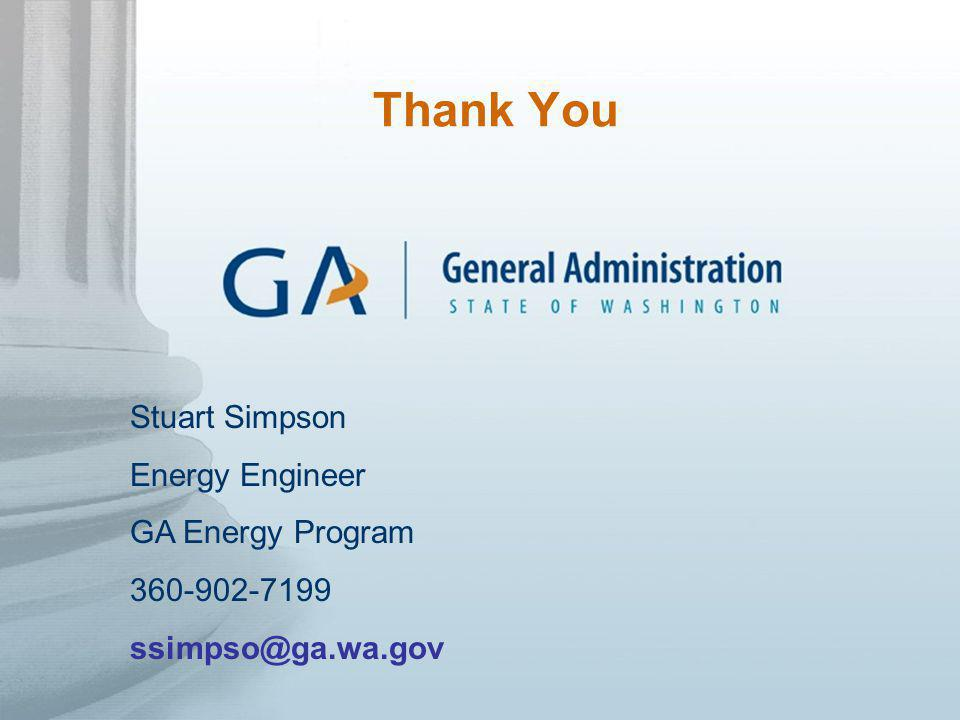 Thank You Stuart Simpson Energy Engineer GA Energy Program 360-902-7199 ssimpso@ga.wa.gov