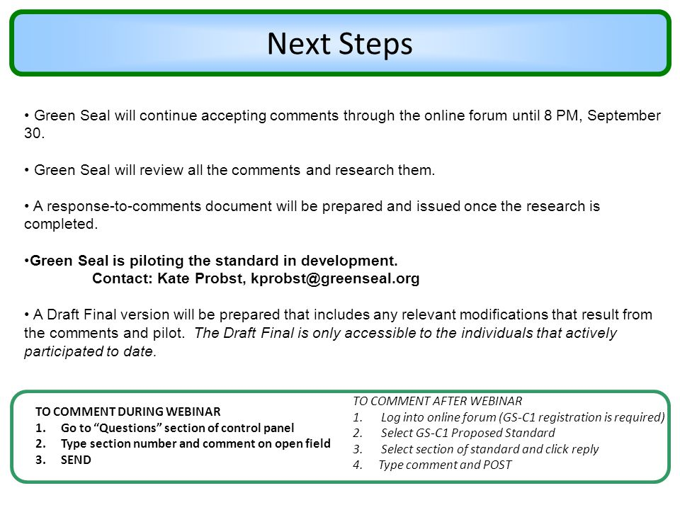 """Next Steps TO COMMENT DURING WEBINAR 1.Go to """"Questions"""" section of control panel 2.Type section number and comment on open field 3.SEND Green Seal wi"""