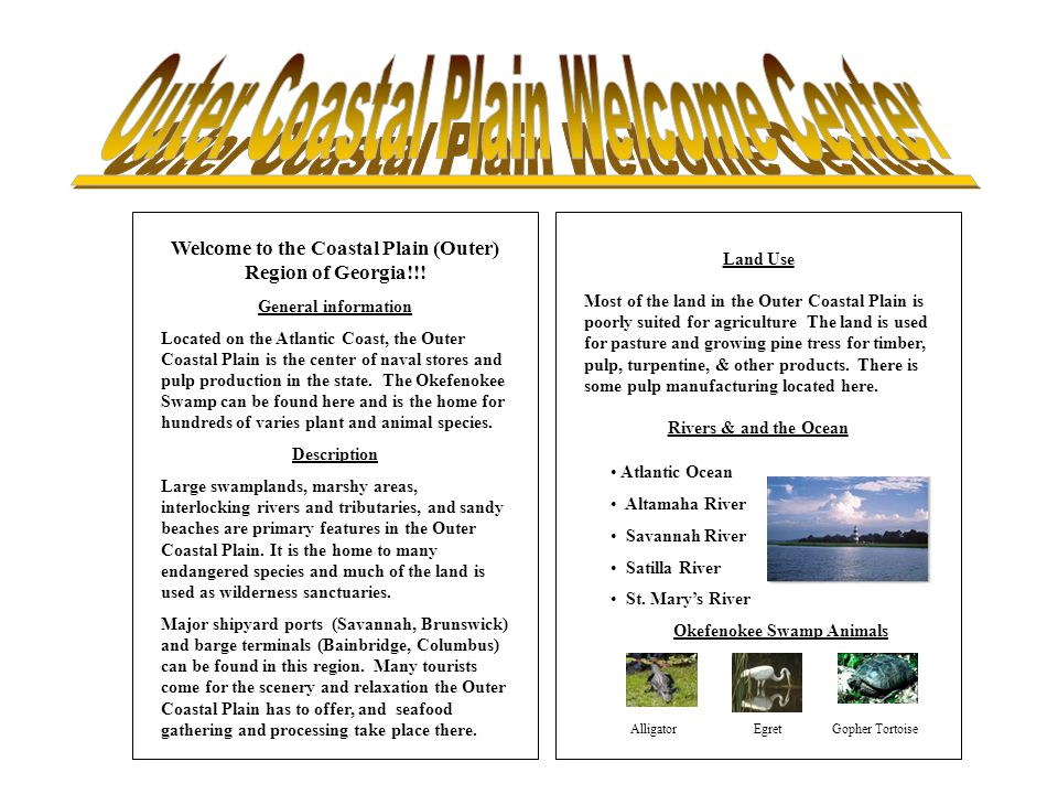 Welcome to the Coastal Plain (Outer) Region of Georgia!!! General information Located on the Atlantic Coast, the Outer Coastal Plain is the center of