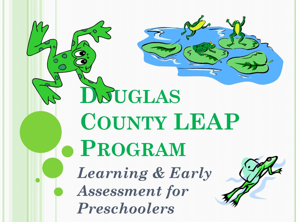 D OUGLAS C OUNTY LEAP P ROGRAM Learning & Early Assessment for Preschoolers