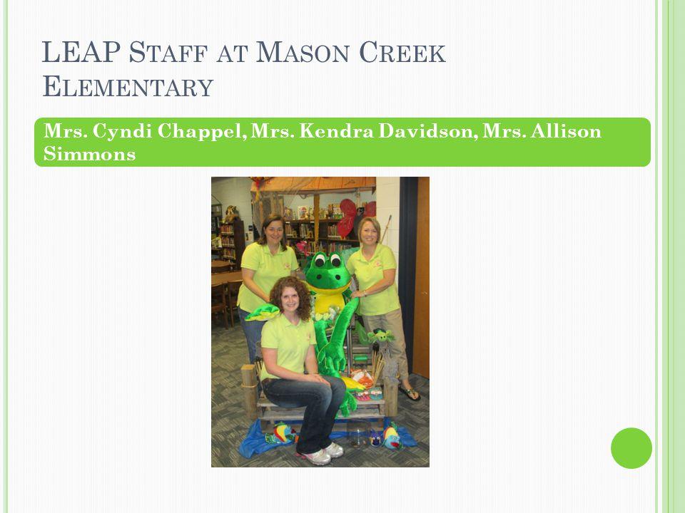 LEAP S TAFF AT M ASON C REEK E LEMENTARY Mrs. Cyndi Chappel, Mrs. Kendra Davidson, Mrs. Allison Simmons
