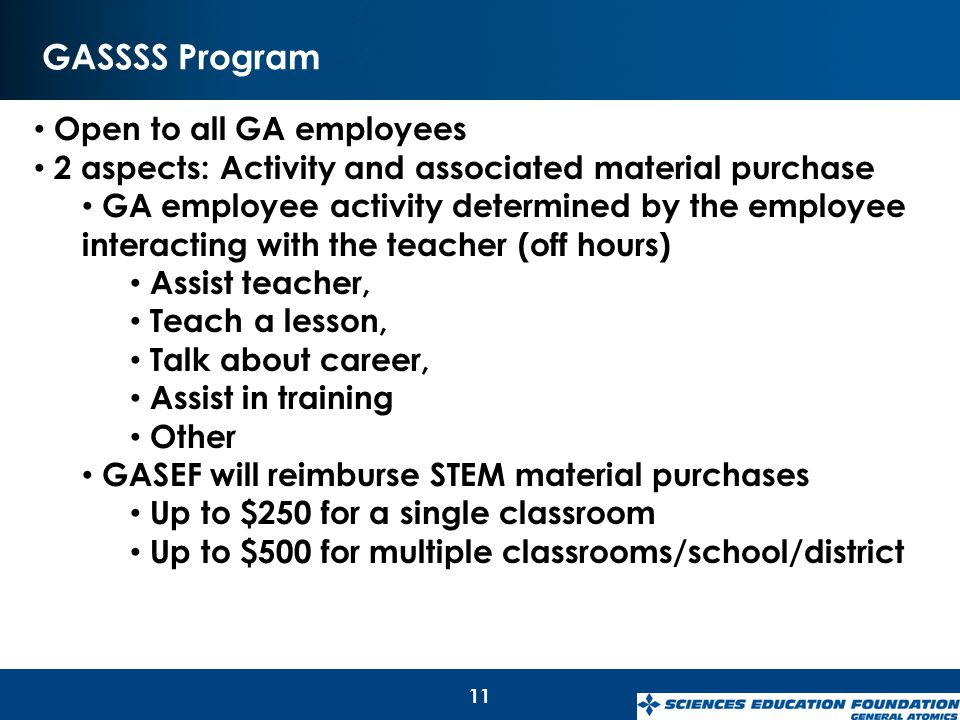 GASSSS Program 11 Open to all GA employees 2 aspects: Activity and associated material purchase GA employee activity determined by the employee intera