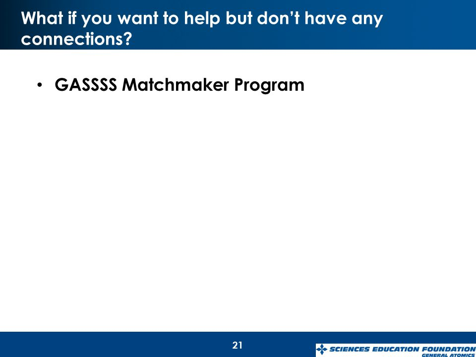 What if you want to help but don't have any connections? GASSSS Matchmaker Program 21
