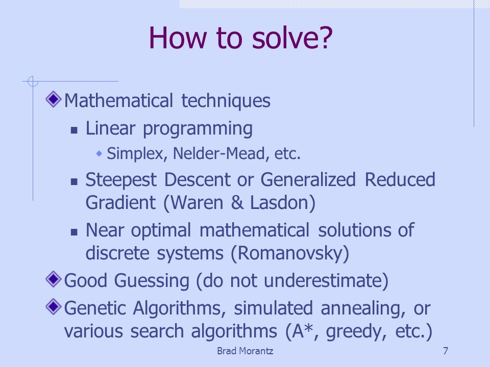 Brad Morantz7 How to solve. Mathematical techniques Linear programming  Simplex, Nelder-Mead, etc.