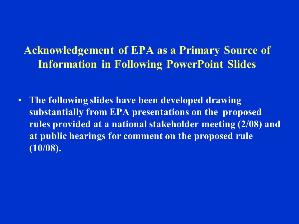 Acknowledgement of EPA as a Primary Source of Information in Following PowerPoint Slides The following slides have been developed drawing substantiall