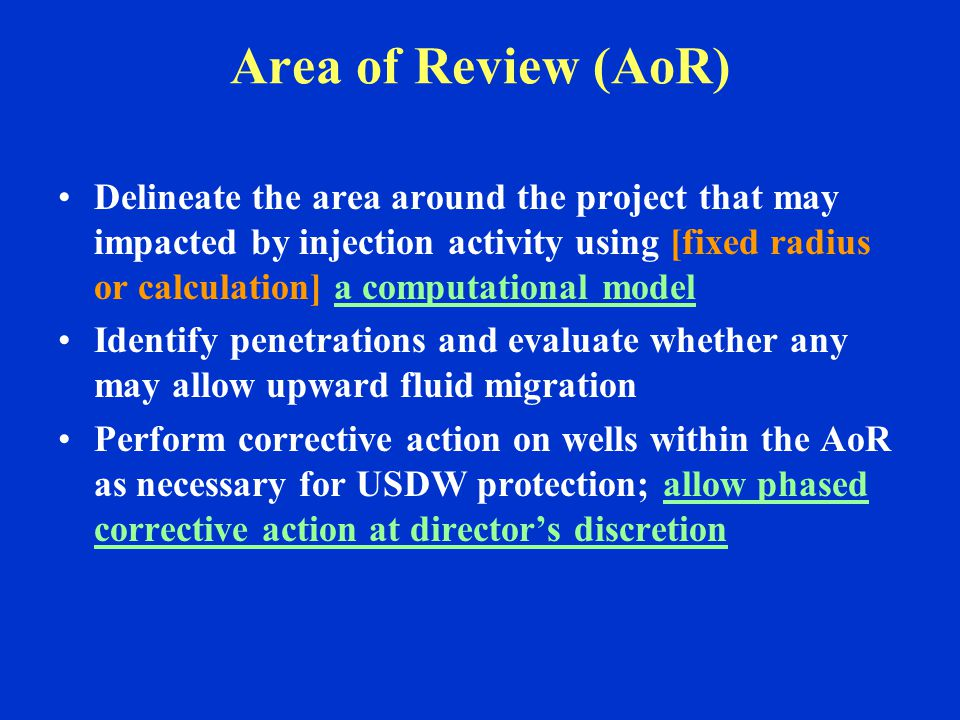 Area of Review (AoR) Delineate the area around the project that may impacted by injection activity using [fixed radius or calculation] a computational