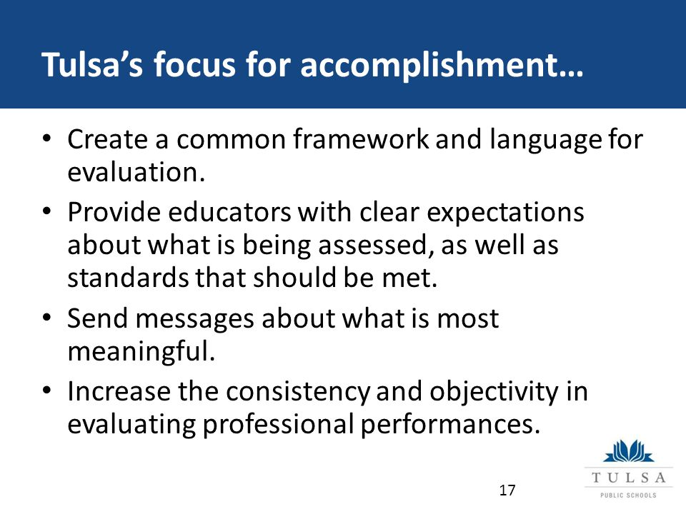 Tulsa's focus for accomplishment… Create a common framework and language for evaluation.