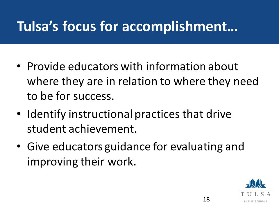 Tulsa's focus for accomplishment… Provide educators with information about where they are in relation to where they need to be for success.