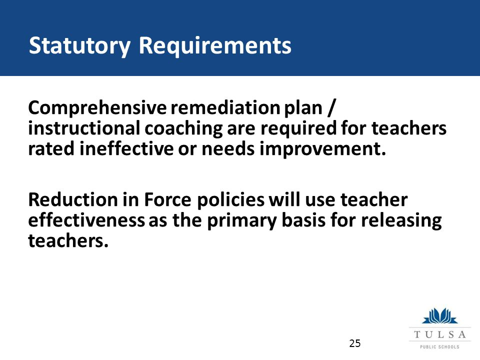 Statutory Requirements Comprehensive remediation plan / instructional coaching are required for teachers rated ineffective or needs improvement.