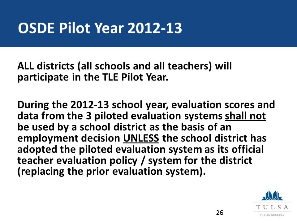 OSDE Pilot Year 2012-13 ALL districts (all schools and all teachers) will participate in the TLE Pilot Year.