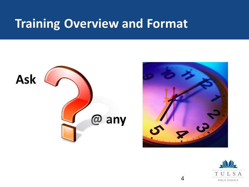 Training Overview and Format Ask @ any 4