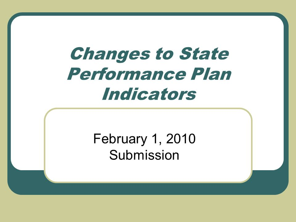 Changes to State Performance Plan Indicators February 1, 2010 Submission