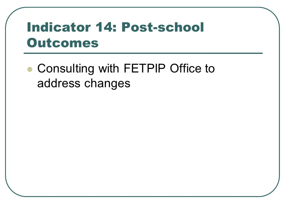 Indicator 14: Post-school Outcomes Consulting with FETPIP Office to address changes