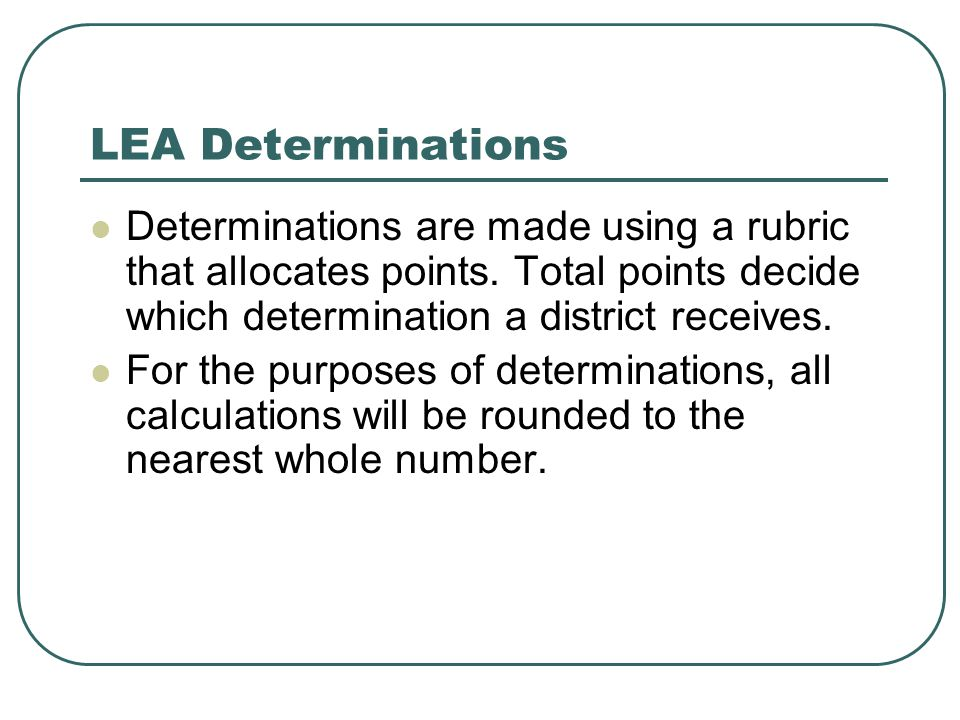 LEA Determinations Determinations are made using a rubric that allocates points.