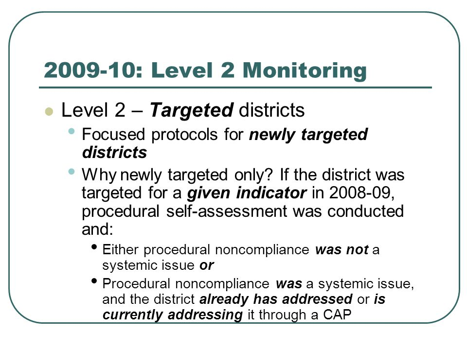 2009-10: Level 2 Monitoring Level 2 – Targeted districts Focused protocols for newly targeted districts Why newly targeted only.