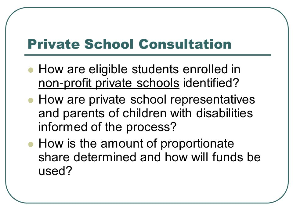 Private School Consultation How are eligible students enrolled in non-profit private schools identified.