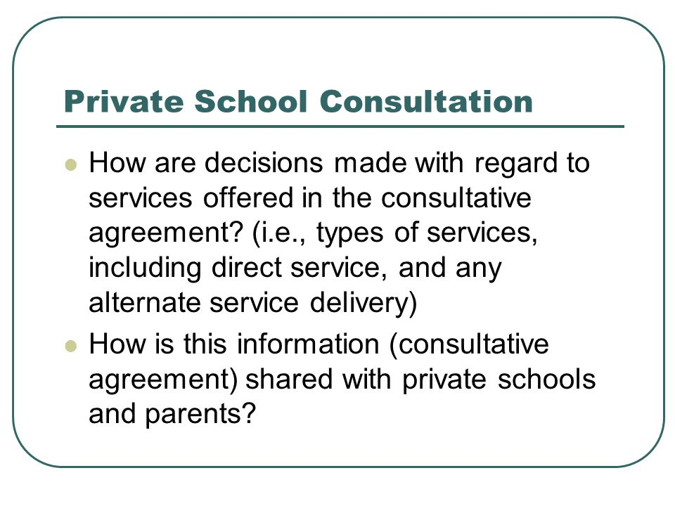 Private School Consultation How are decisions made with regard to services offered in the consultative agreement.