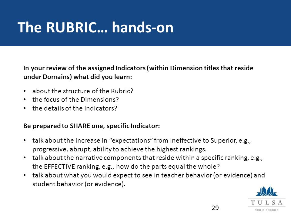 The RUBRIC… hands-on 29 In your review of the assigned Indicators (within Dimension titles that reside under Domains) what did you learn: about the structure of the Rubric.