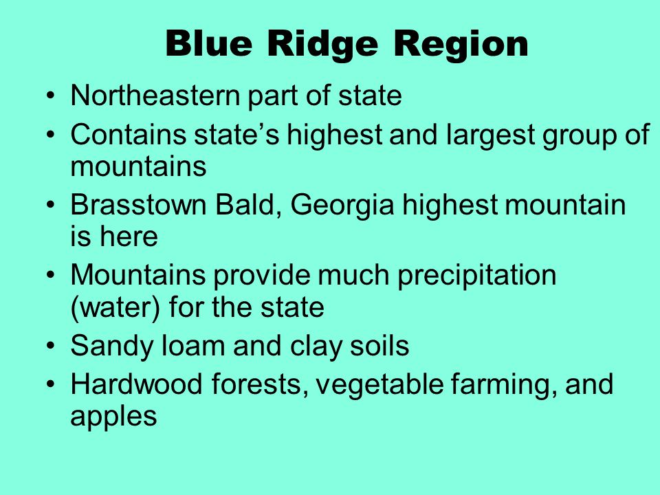 Blue Ridge Region Northeastern part of state Contains state's highest and largest group of mountains Brasstown Bald, Georgia highest mountain is here